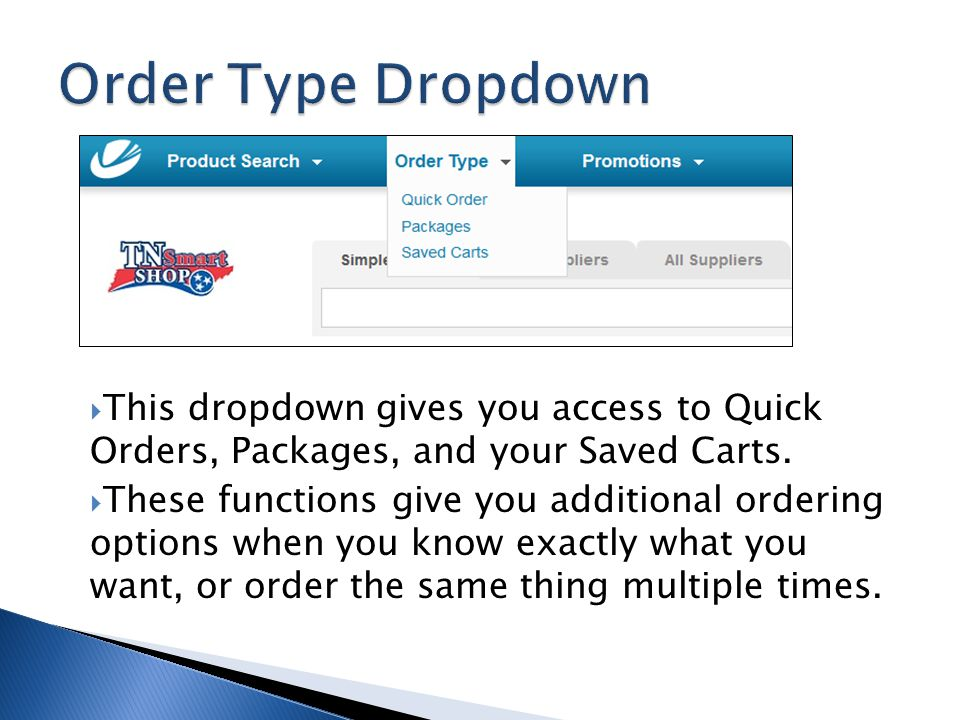 Order Type Dropdown This dropdown gives you access to Quick Orders, Packages, and your Saved Carts.