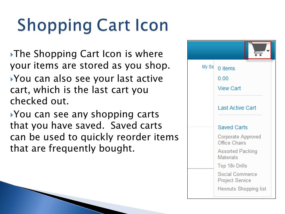Shopping Cart Icon The Shopping Cart Icon is where your items are stored as you shop.