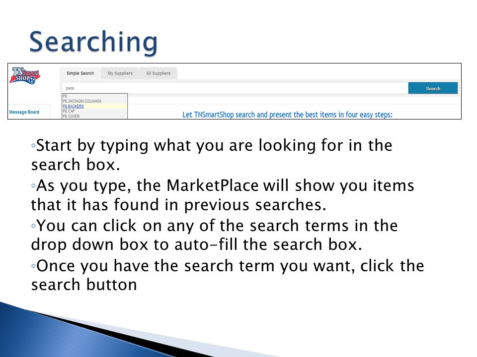 Searching Start by typing what you are looking for in the search box.