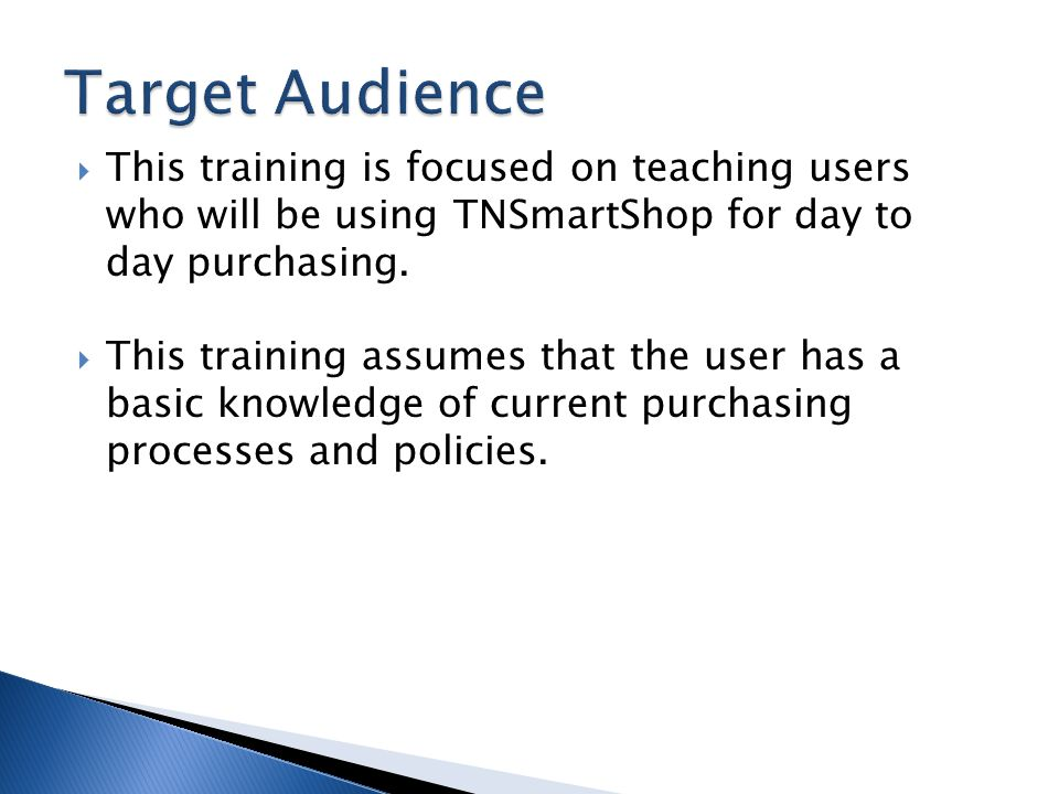 Target Audience This training is focused on teaching users who will be using TNSmartShop for day to day purchasing.