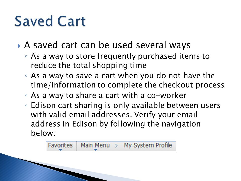 Saved Cart A saved cart can be used several ways