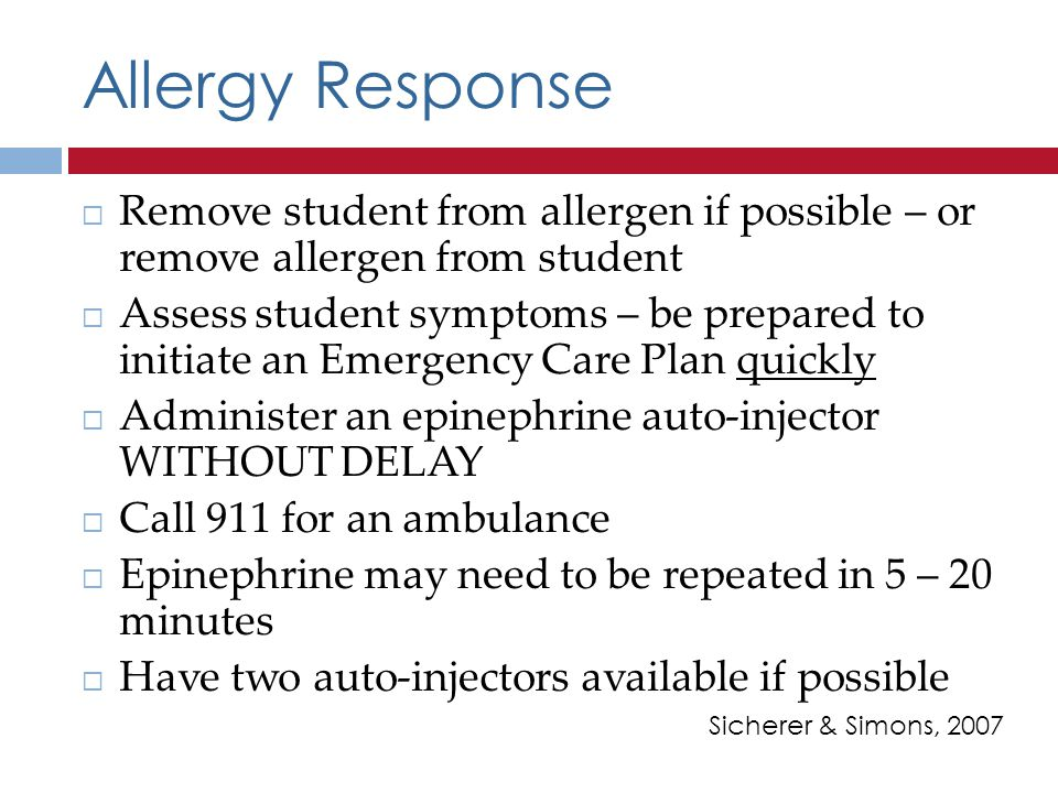 Allergy Response Remove student from allergen if possible – or remove allergen from student.