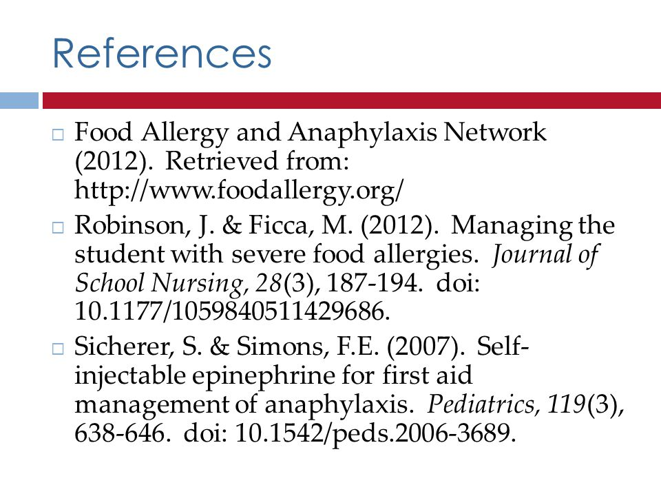 References Food Allergy and Anaphylaxis Network (2012). Retrieved from: http://www.foodallergy.org/