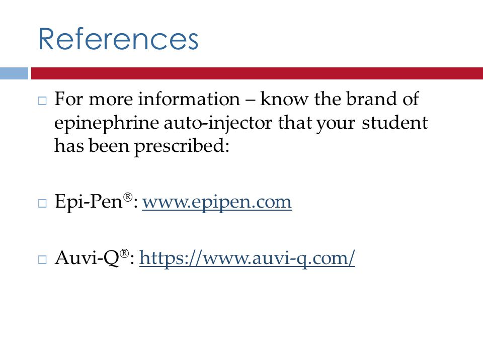 References For more information – know the brand of epinephrine auto-injector that your student has been prescribed: