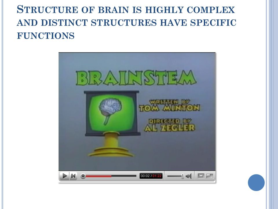 Structure of brain is highly complex and distinct structures have specific functions