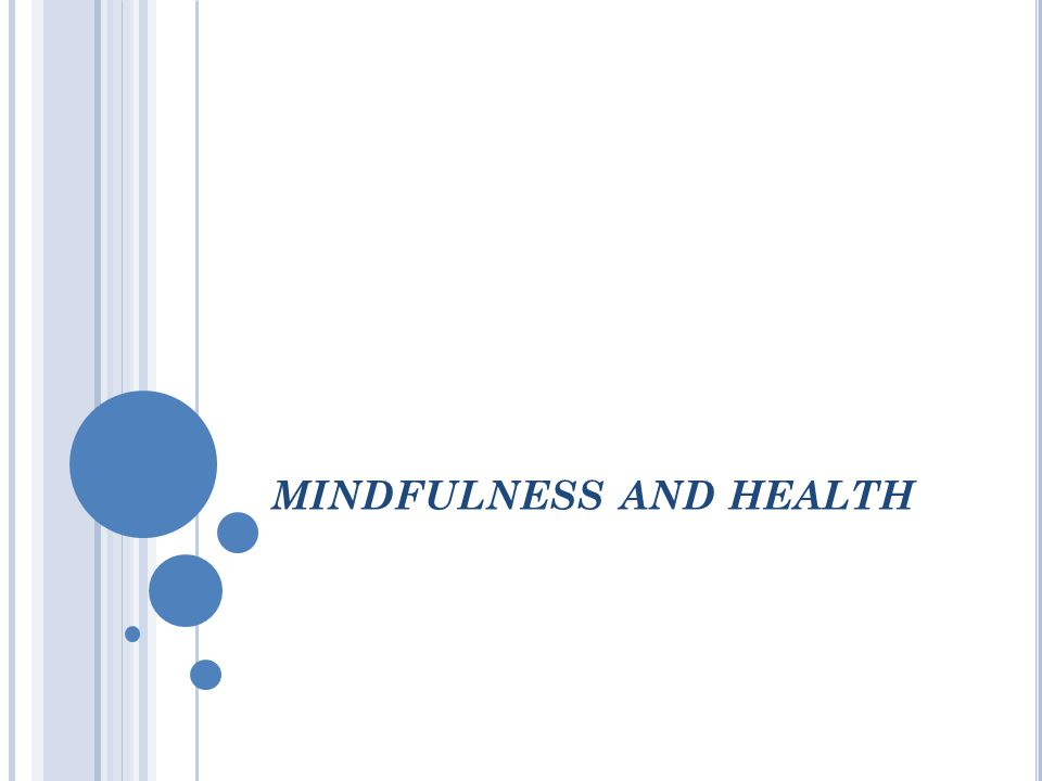 MINDFULNESS AND HEALTH