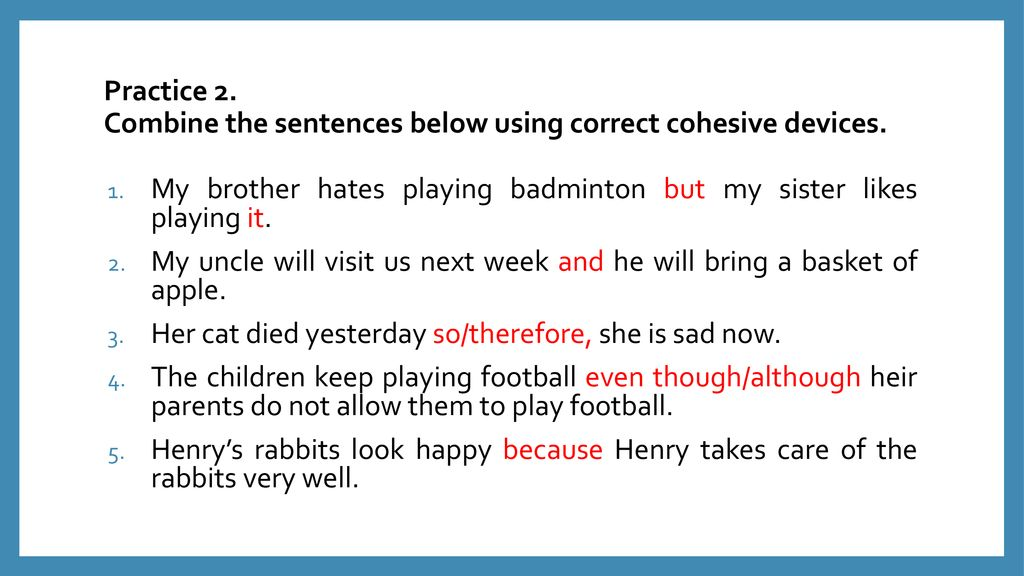 Practice 2. Combine the sentences below using correct cohesive devices.