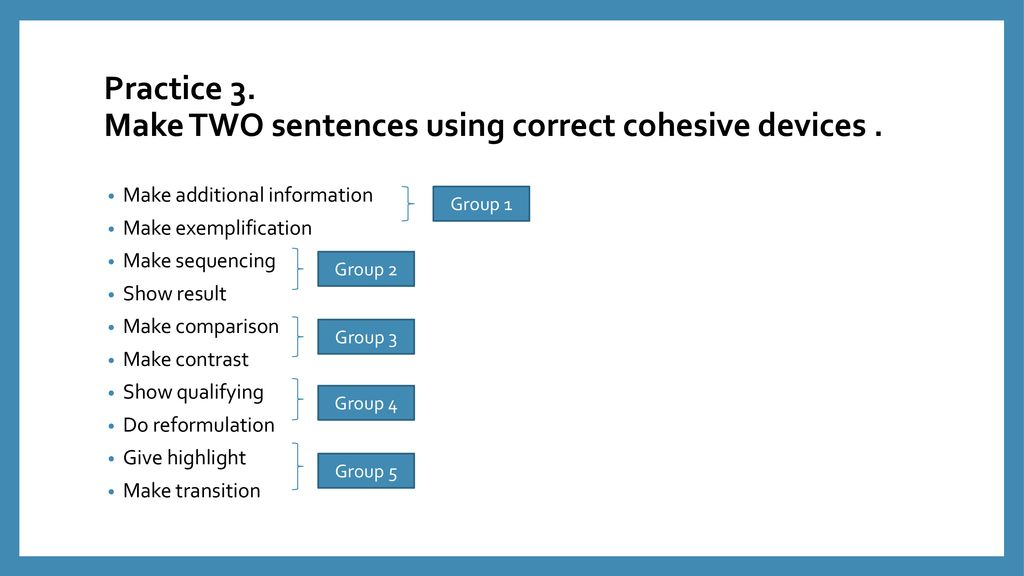 Practice 3. Make TWO sentences using correct cohesive devices .