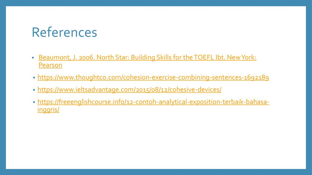 References Beaumont, J North Star: Building Skills for the TOEFL Ibt. New York: Pearson.