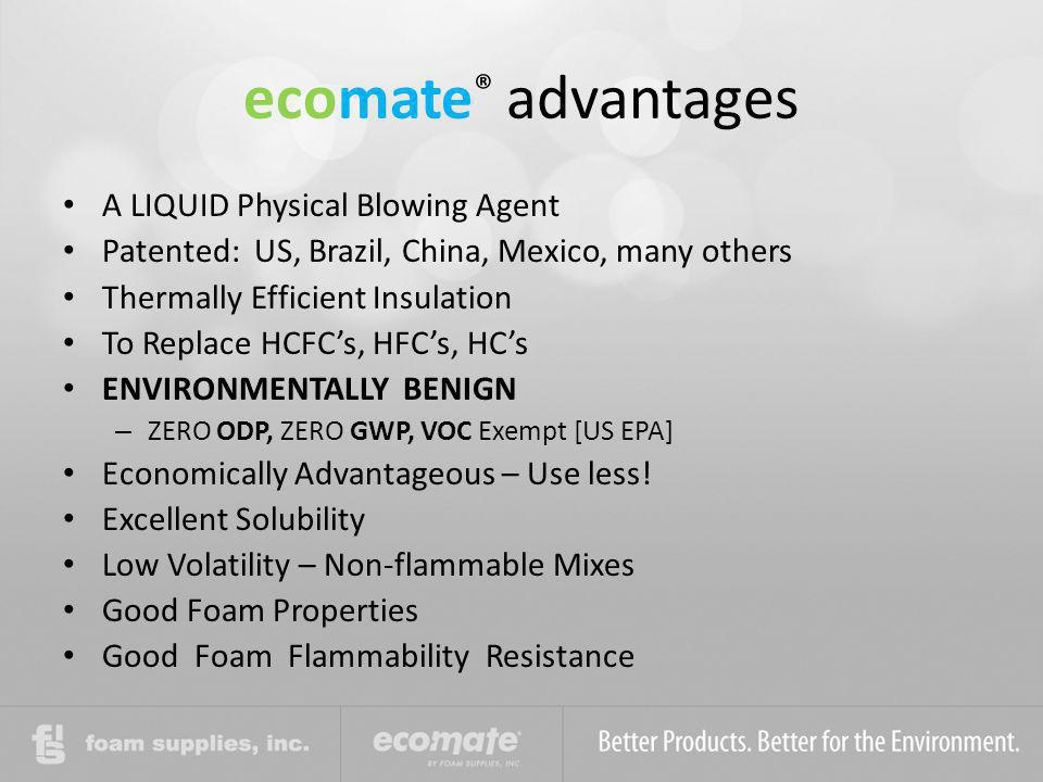 ecomate® advantages A LIQUID Physical Blowing Agent