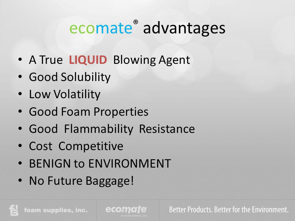 ecomate® advantages A True LIQUID Blowing Agent Good Solubility