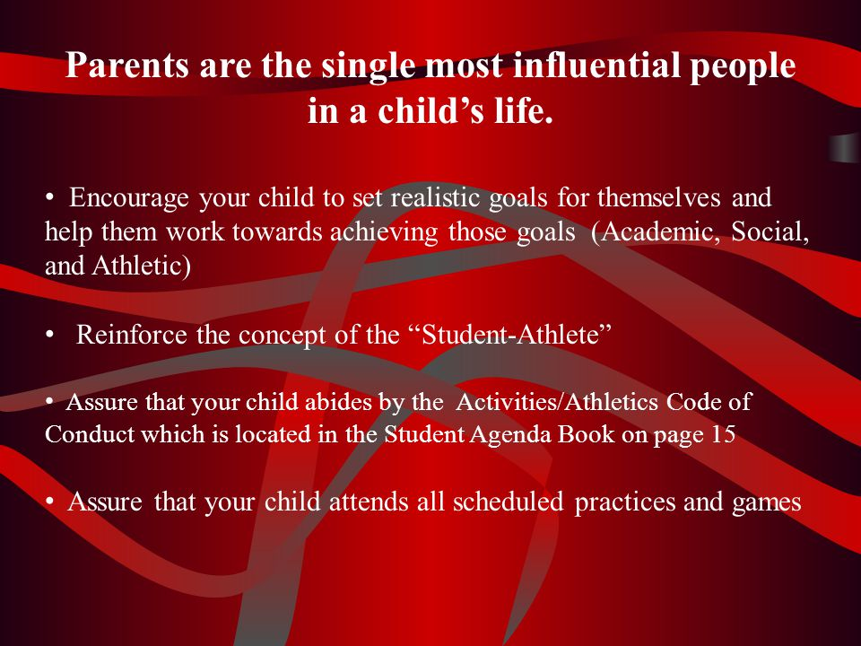 Parents are the single most influential people in a child's life.