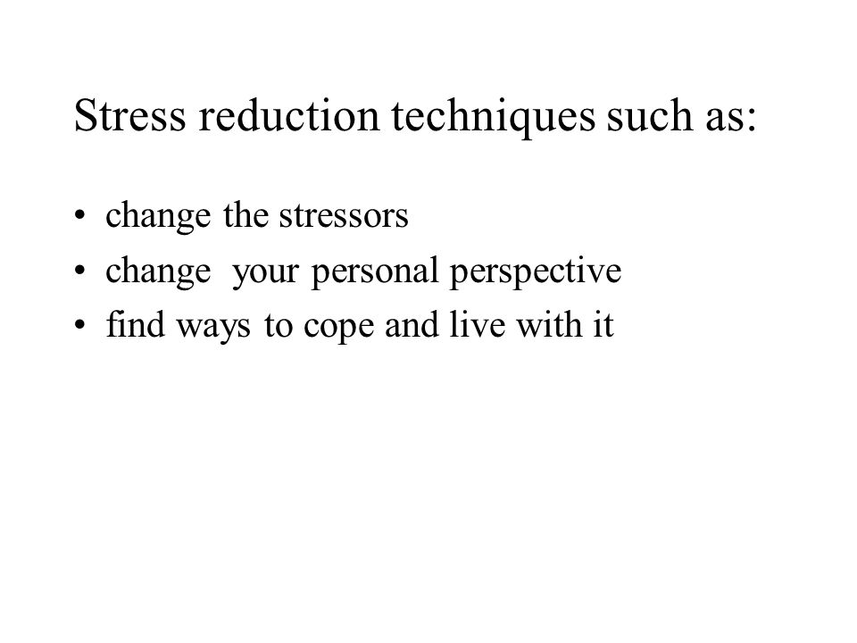 Stress reduction techniques such as: