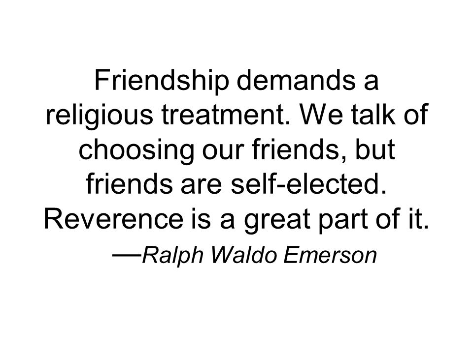 Friendship demands a religious treatment