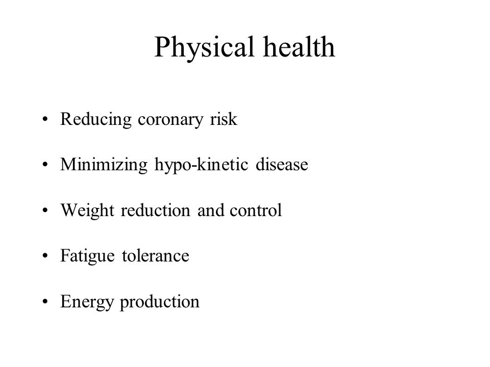 Physical health Reducing coronary risk Minimizing hypo-kinetic disease