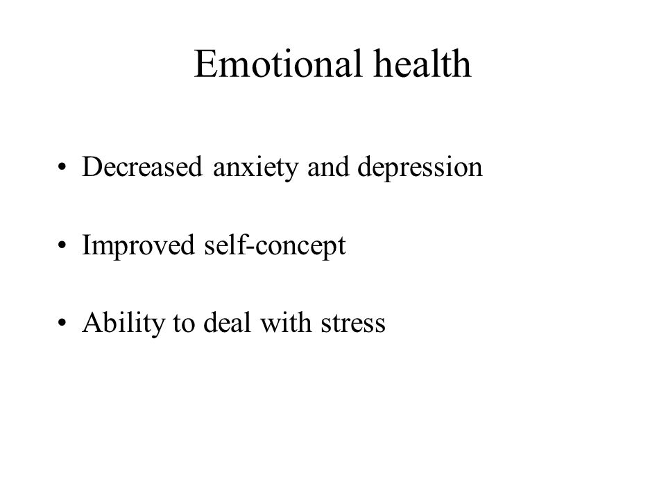 Emotional health Decreased anxiety and depression