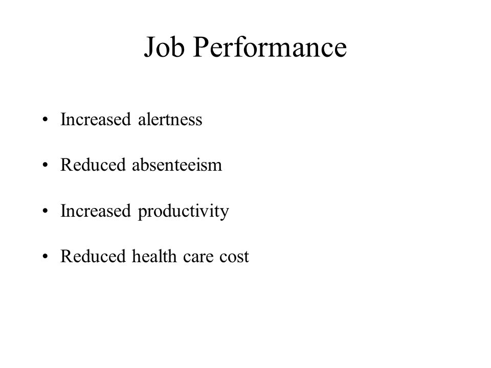 Job Performance Increased alertness Reduced absenteeism