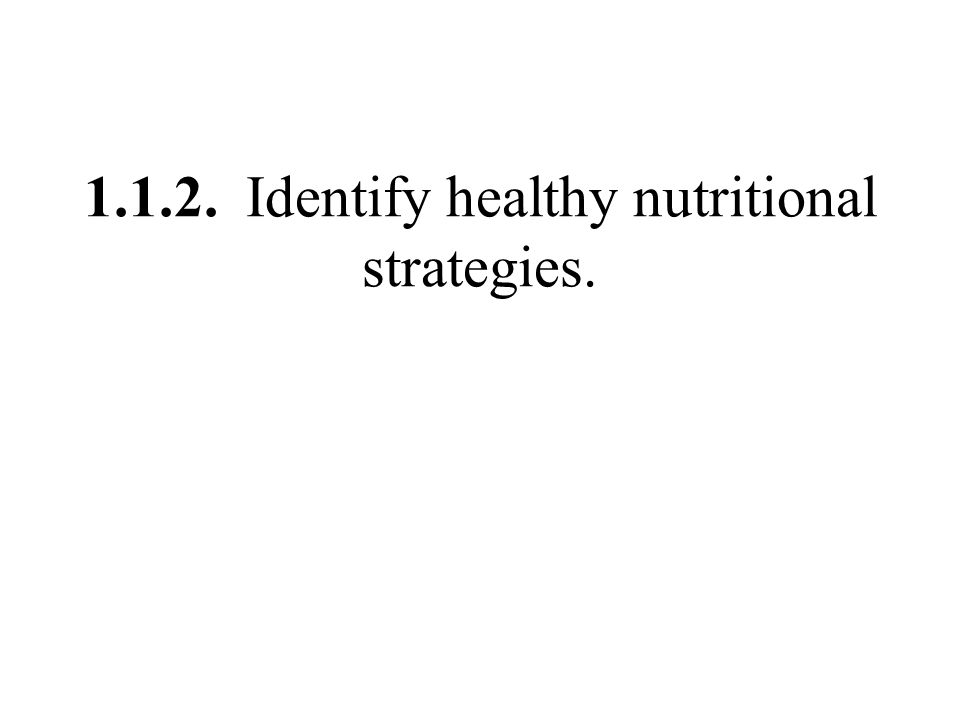 1.1.2. Identify healthy nutritional strategies.