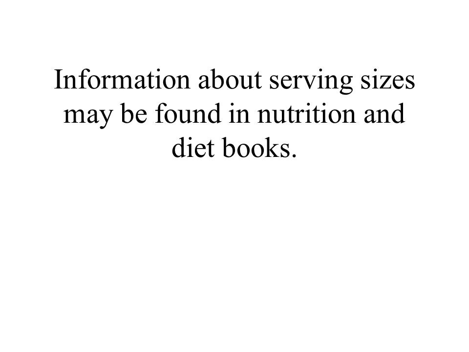 Information about serving sizes may be found in nutrition and diet books.