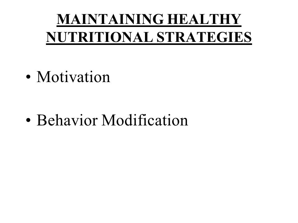 MAINTAINING HEALTHY NUTRITIONAL STRATEGIES