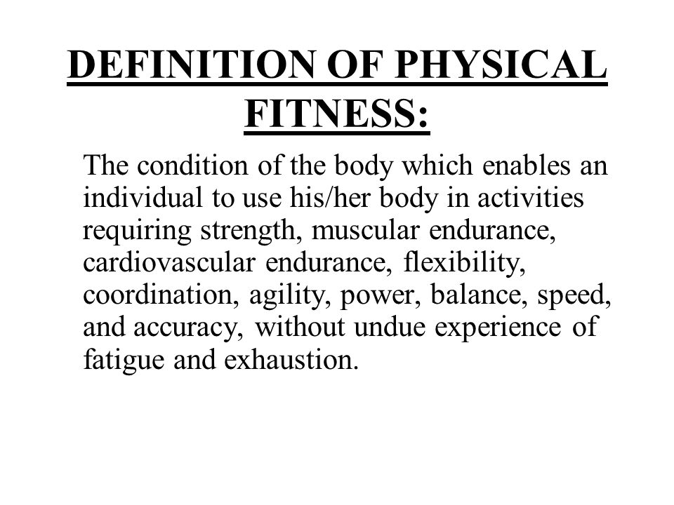 DEFINITION OF PHYSICAL FITNESS: