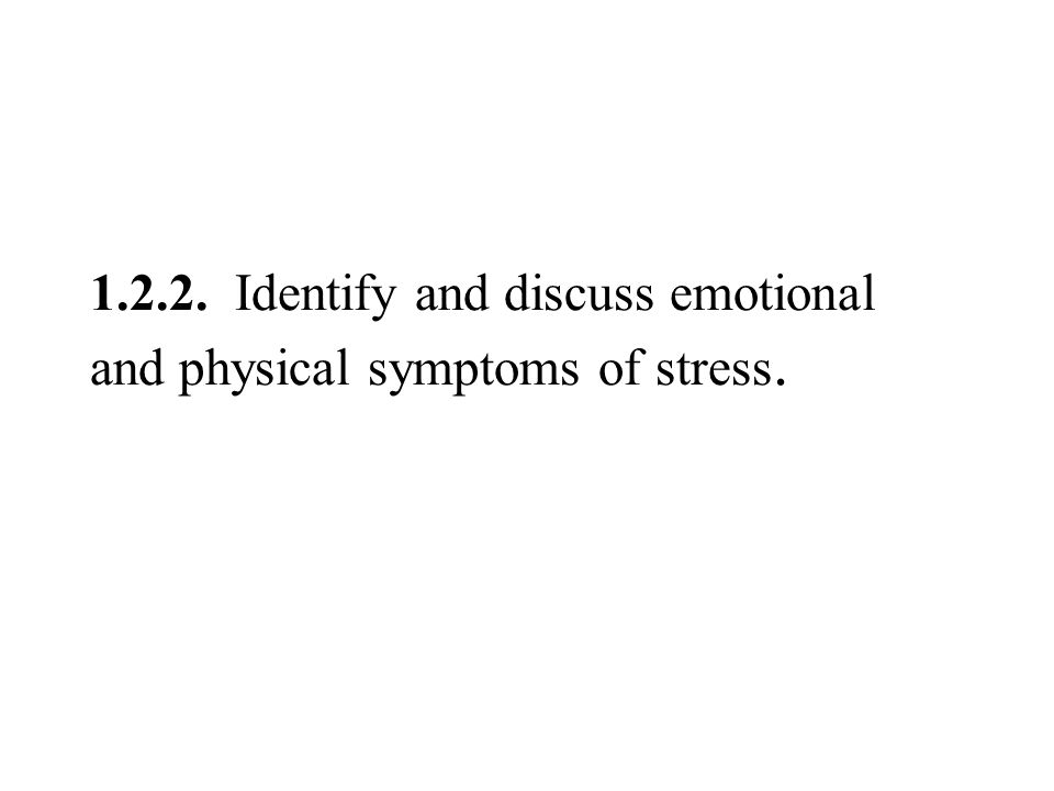 1.2.2. Identify and discuss emotional and physical symptoms of stress.