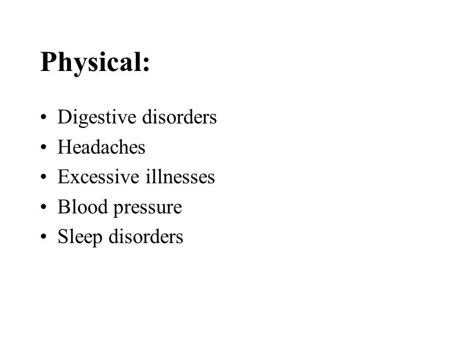 Physical: Digestive disorders Headaches Excessive illnesses