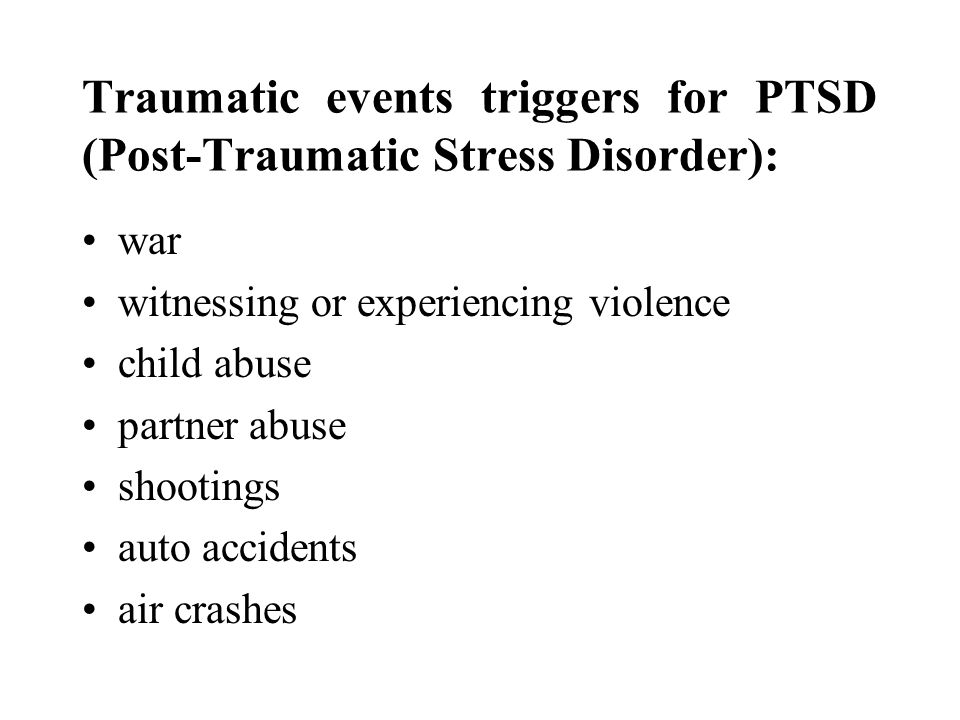Traumatic events triggers for PTSD (Post-Traumatic Stress Disorder):