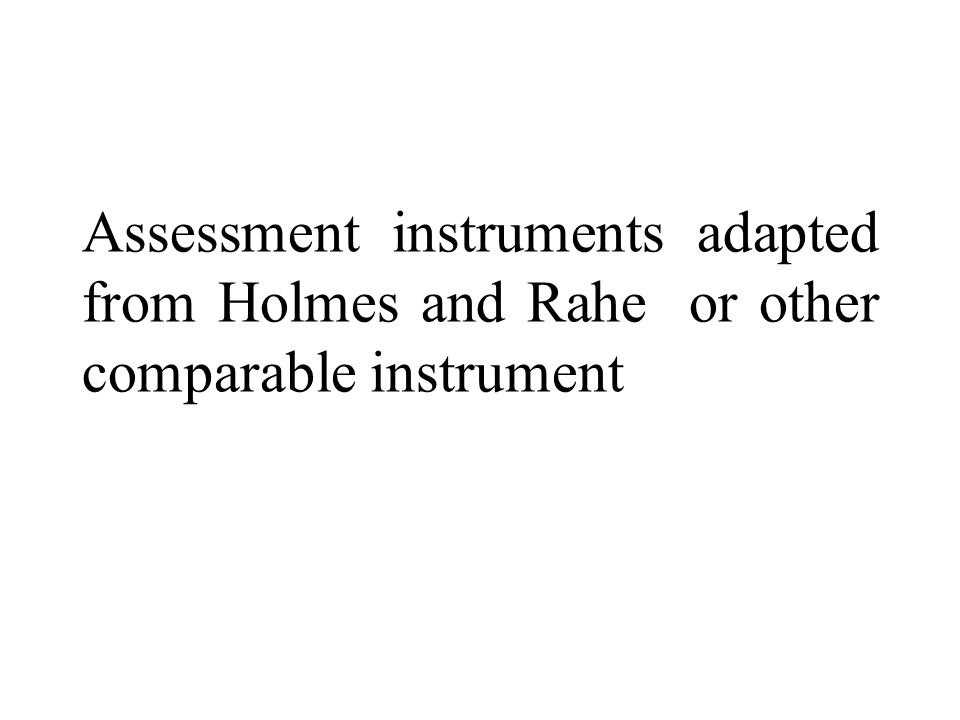 Assessment instruments adapted from Holmes and Rahe or other comparable instrument