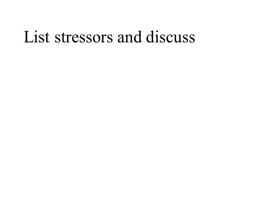 List stressors and discuss