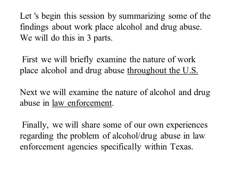 Let s begin this session by summarizing some of the findings about work place alcohol and drug abuse.