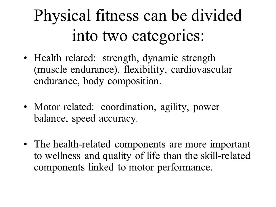 Physical fitness can be divided into two categories: