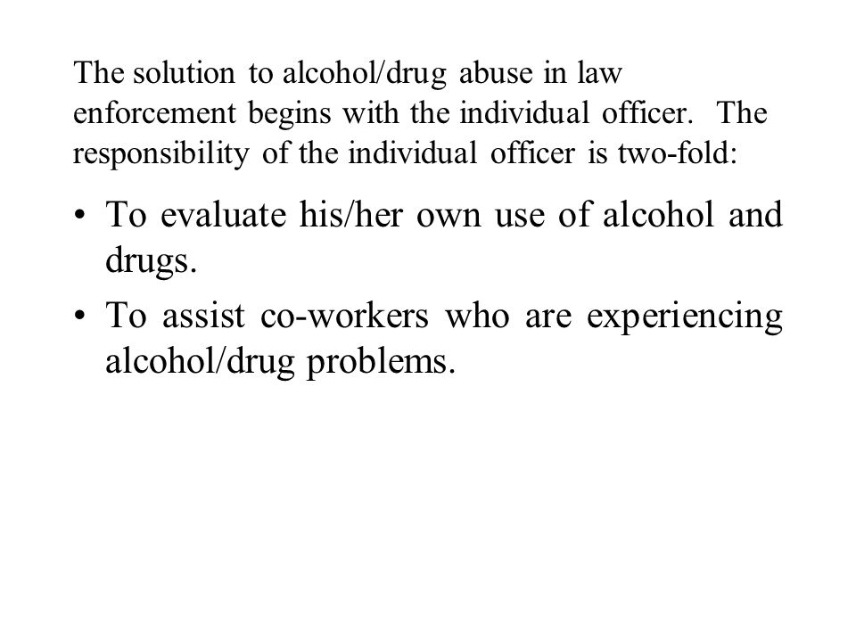To evaluate his/her own use of alcohol and drugs.