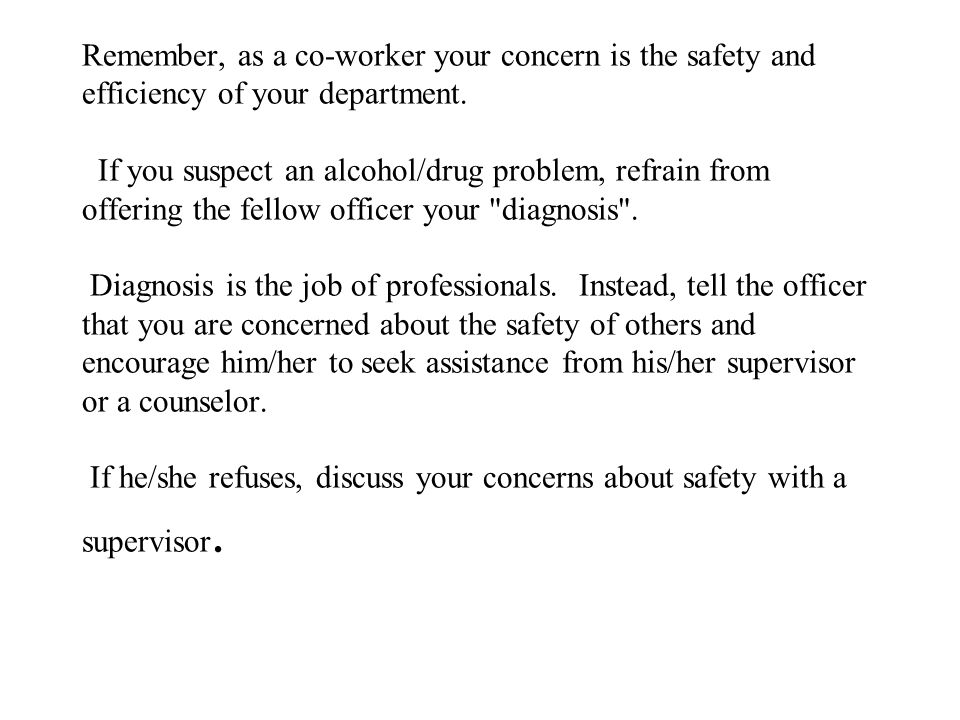 Remember, as a co-worker your concern is the safety and efficiency of your department.