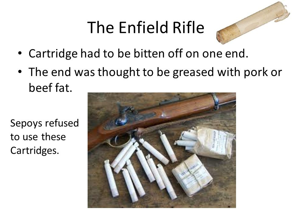 The Enfield Rifle Cartridge had to be bitten off on one end.