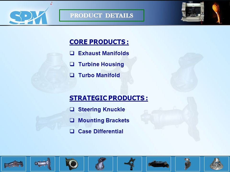 PRODUCT DETAILS CORE PRODUCTS : STRATEGIC PRODUCTS : Exhaust Manifolds