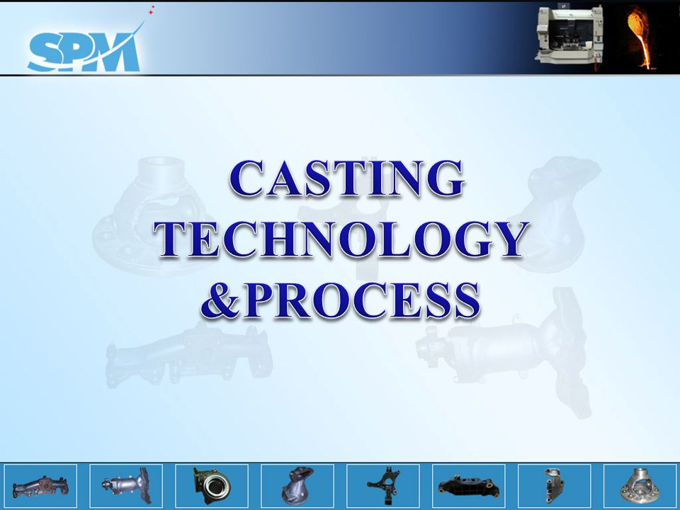 CASTING TECHNOLOGY &PROCESS