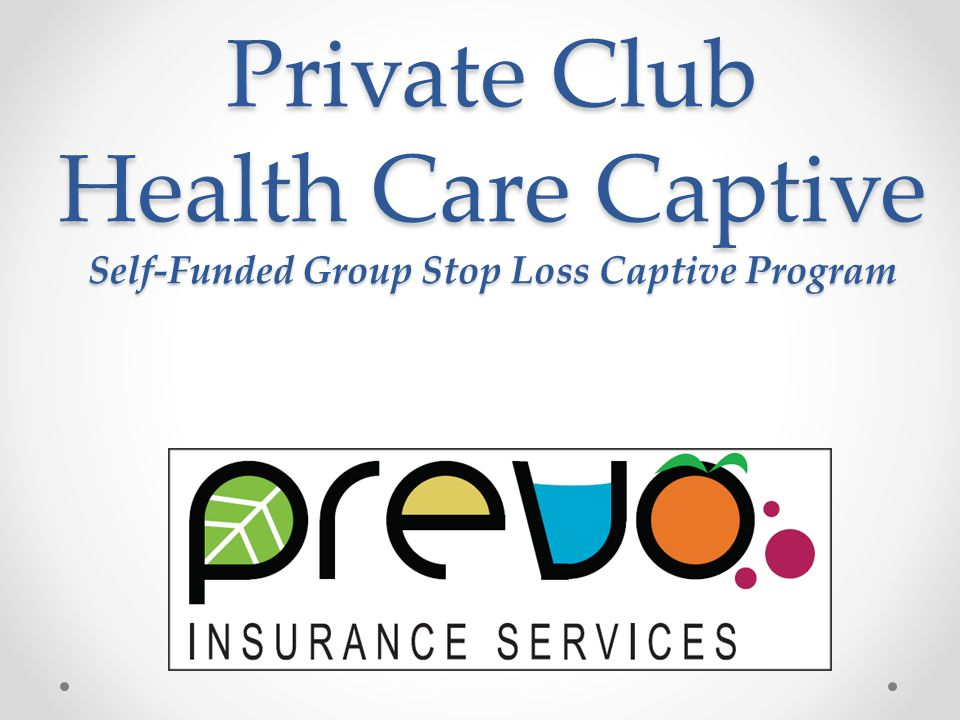 Private Club Health Care Captive Self-Funded Group Stop Loss Captive Program