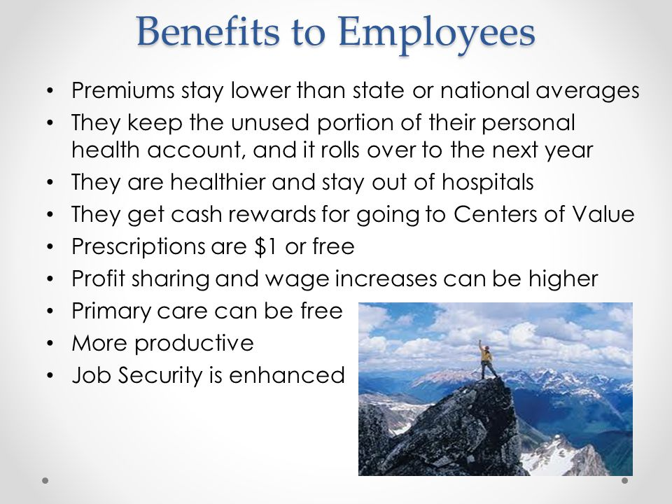 Benefits to Employees Premiums stay lower than state or national averages.