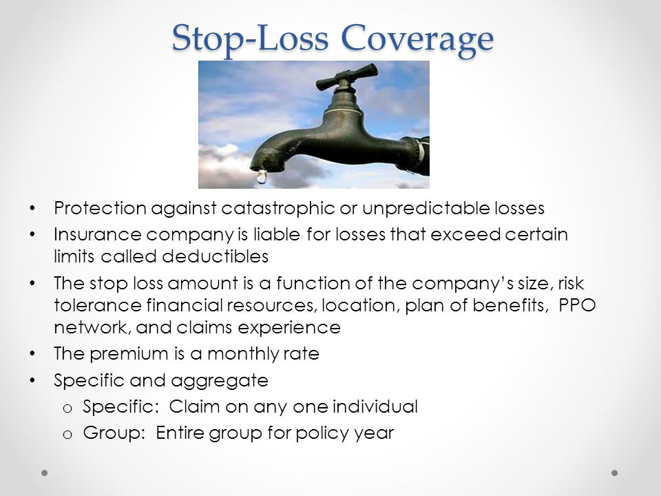 Stop-Loss Coverage Protection against catastrophic or unpredictable losses.