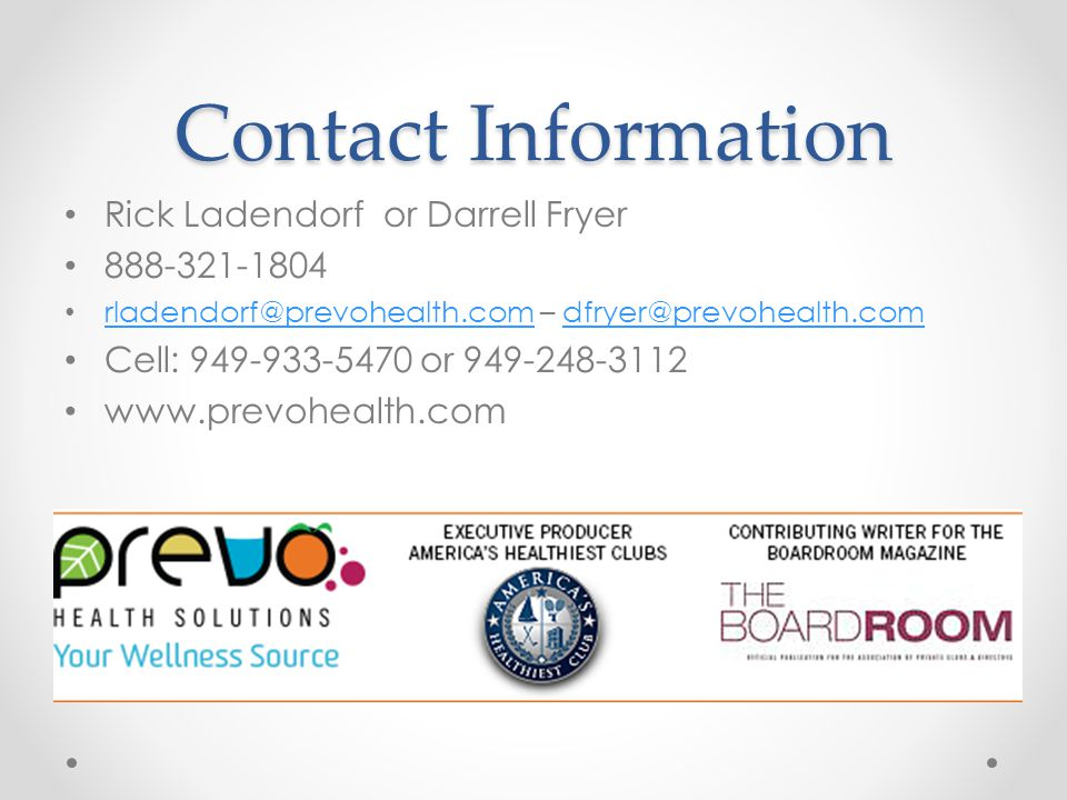 Contact Information Rick Ladendorf or Darrell Fryer. 888-321-1804. rladendorf@prevohealth.com – dfryer@prevohealth.com.