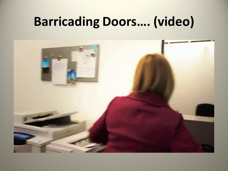 Barricading Doors…. (video)