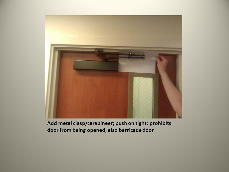 Add metal clasp/carabineer; push on tight; prohibits door from being opened; also barricade door