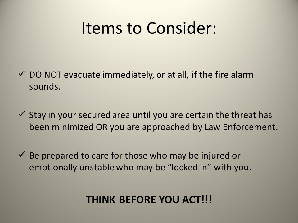 Items to Consider: THINK BEFORE YOU ACT!!!