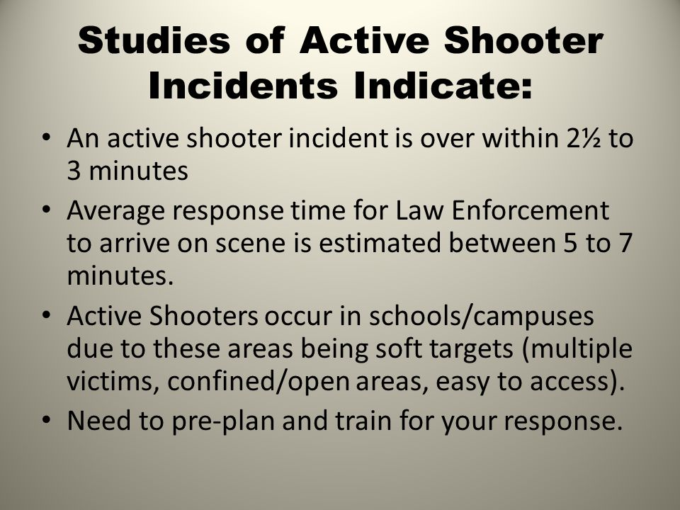 Studies of Active Shooter Incidents Indicate: