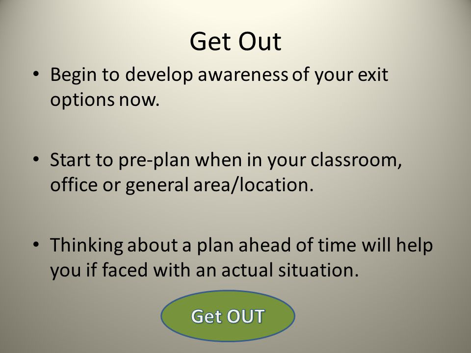 Get Out Begin to develop awareness of your exit options now.