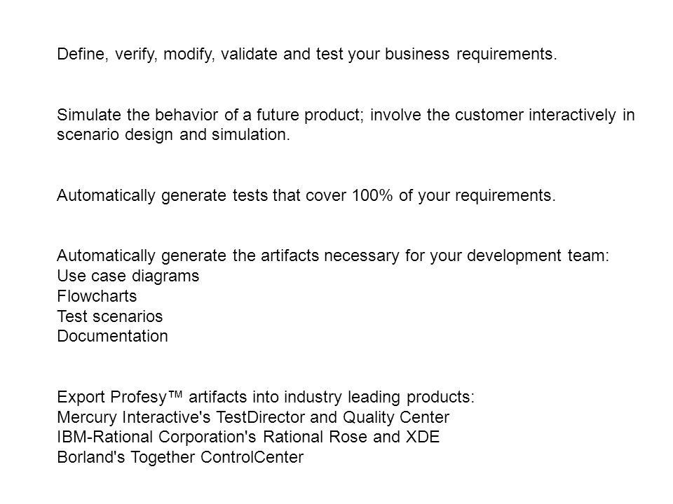 Define, verify, modify, validate and test your business requirements.