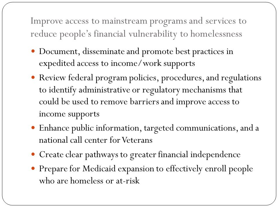 Improve access to mainstream programs and services to reduce people's financial vulnerability to homelessness