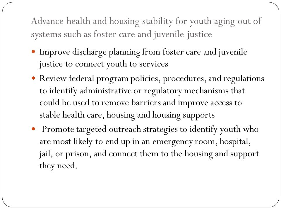 Advance health and housing stability for youth aging out of systems such as foster care and juvenile justice