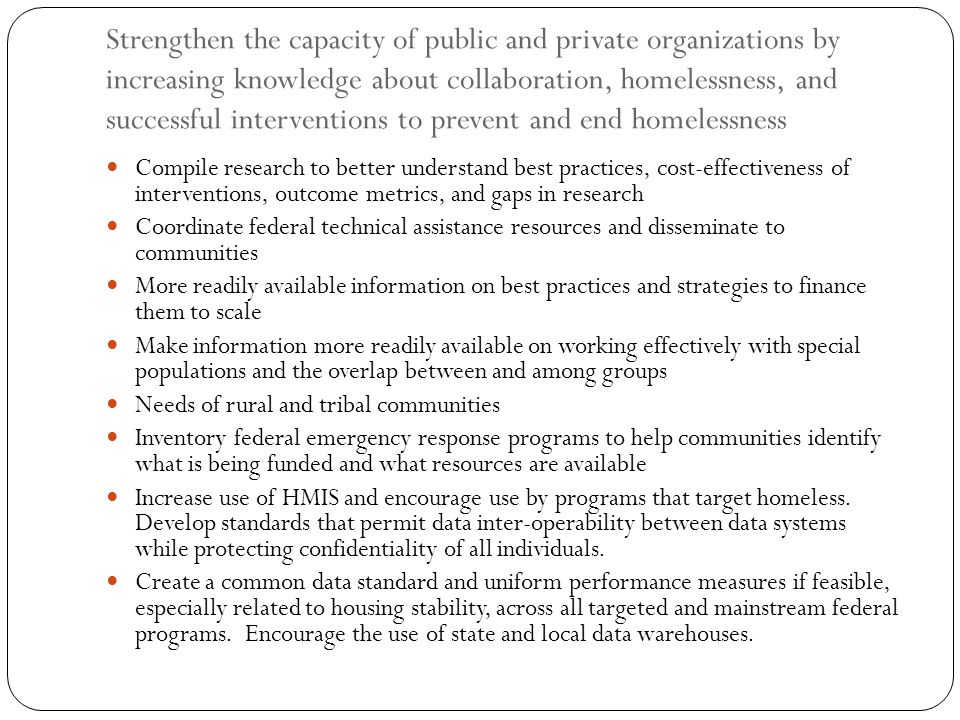 Strengthen the capacity of public and private organizations by increasing knowledge about collaboration, homelessness, and successful interventions to prevent and end homelessness
